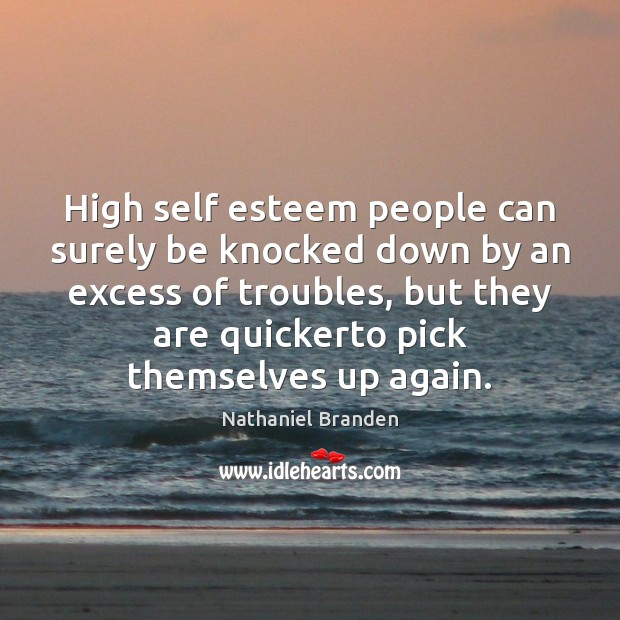 Image, High self esteem people can surely be knocked down by an excess