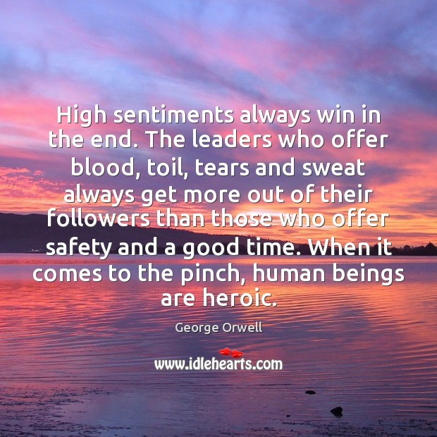Image, High sentiments always win in the end. The leaders who offer blood,