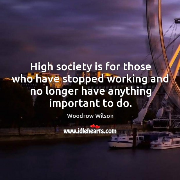 Image, High society is for those who have stopped working and no longer