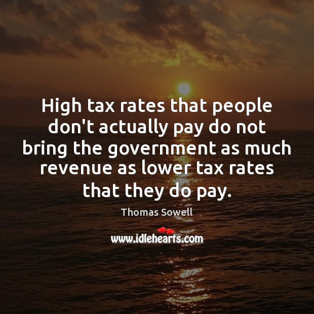 High tax rates that people don't actually pay do not bring the Thomas Sowell Picture Quote