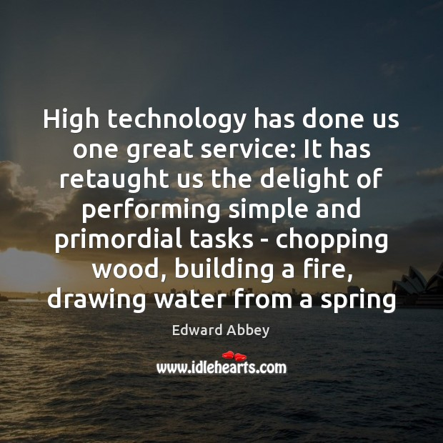 High technology has done us one great service: It has retaught us Image