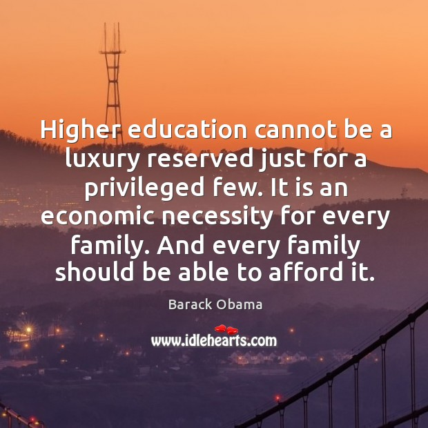 Higher education cannot be a luxury reserved just for a privileged few. Image