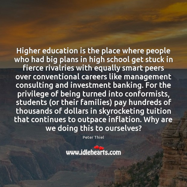 Higher education is the place where people who had big plans in Student Quotes Image