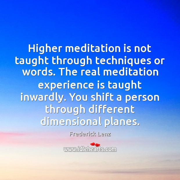 Higher meditation is not taught through techniques or words. The real meditation Experience Quotes Image