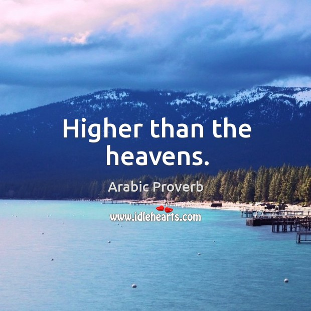 Higher than the heavens. Arabic Proverbs Image