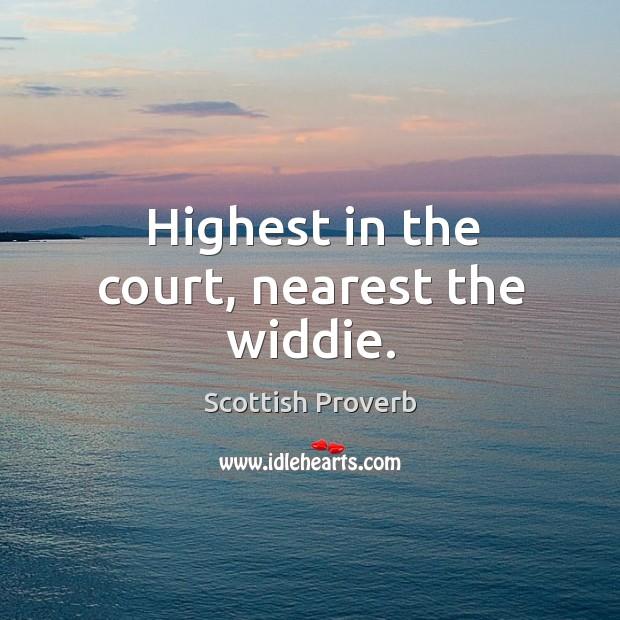 Highest in the court, nearest the widdie. Scottish Proverbs Image