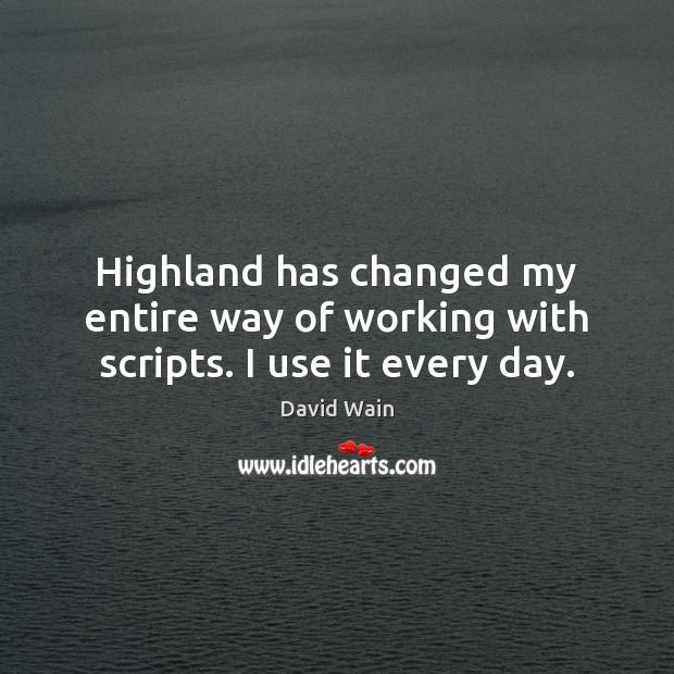 Highland has changed my entire way of working with scripts. I use it every day. David Wain Picture Quote