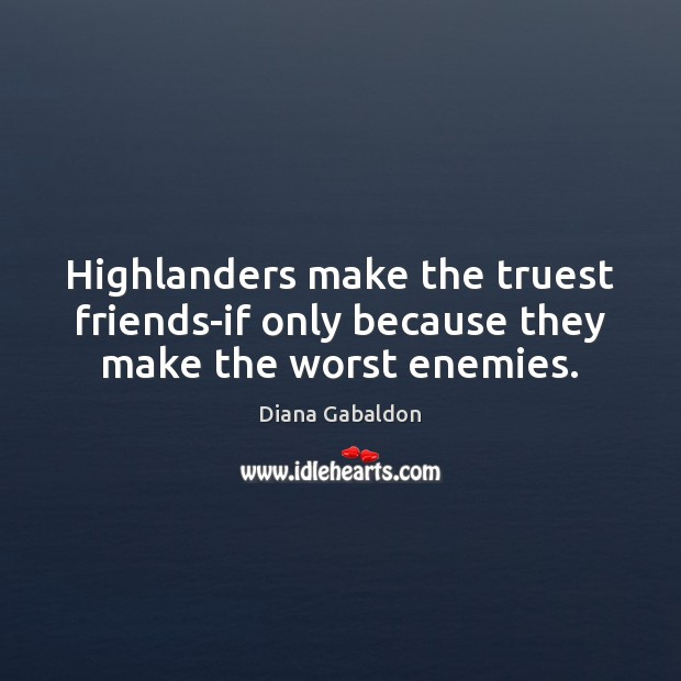 Image, Highlanders make the truest friends-if only because they make the worst enemies.