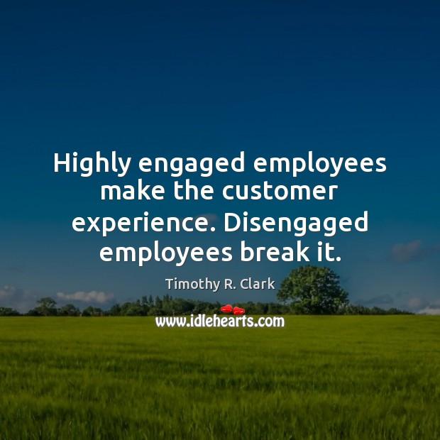 Highly engaged employees make the customer experience. Disengaged employees break it. Image