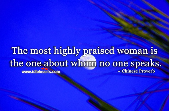 Image, The most highly praised woman is the one about whom no one speaks.
