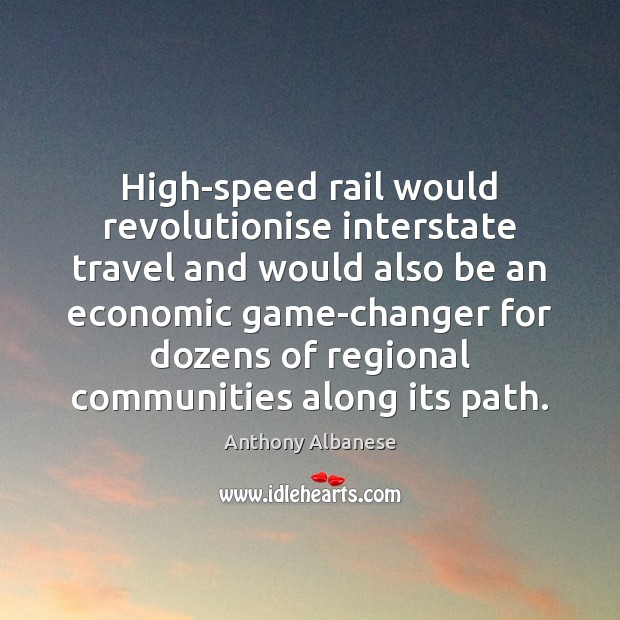 High-speed rail would revolutionise interstate travel and would also be an economic Image