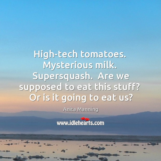 Image, High-tech tomatoes.  Mysterious milk.  Supersquash.  Are we supposed to eat this stuff?