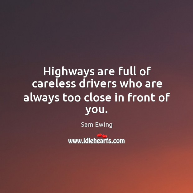 Image, Highways are full of careless drivers who are always too close in front of you.