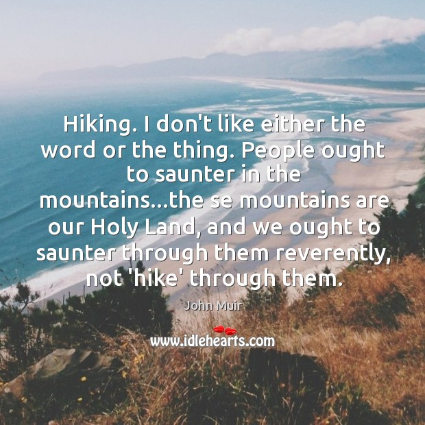 Hiking. I don't like either the word or the thing. People ought Image