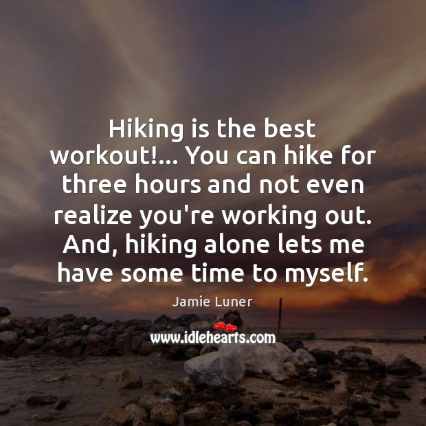 Hiking is the best workout!… You can hike for three hours and Image