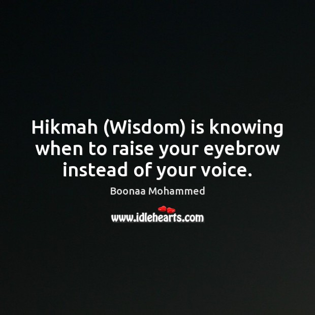 Image, Hikmah (Wisdom) is knowing when to raise your eyebrow instead of your voice.