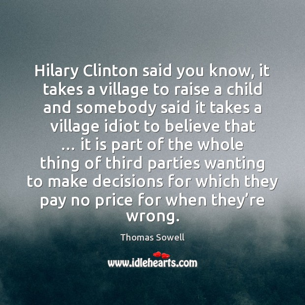 Image, Hilary Clinton said you know, it takes a village to raise a