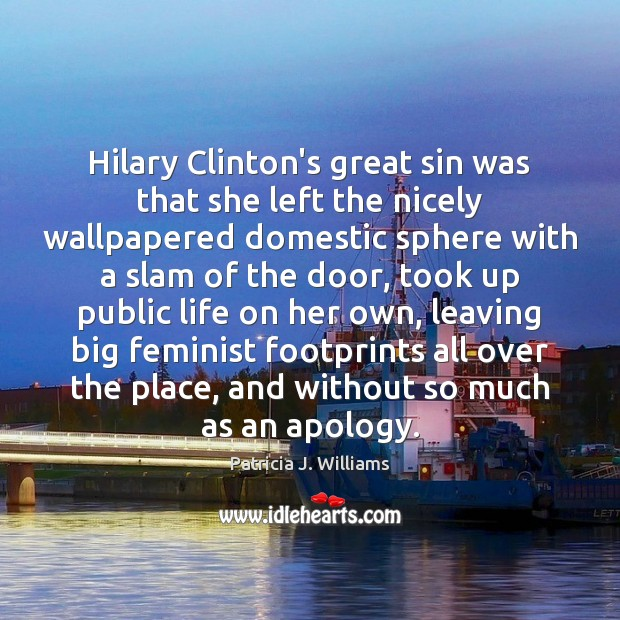 Hilary Clinton's great sin was that she left the nicely wallpapered domestic Image