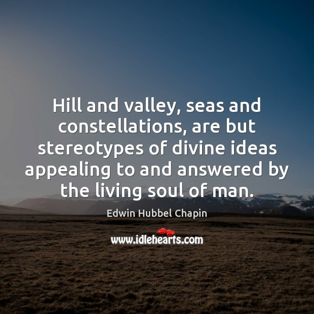Hill and valley, seas and constellations, are but stereotypes of divine ideas Image