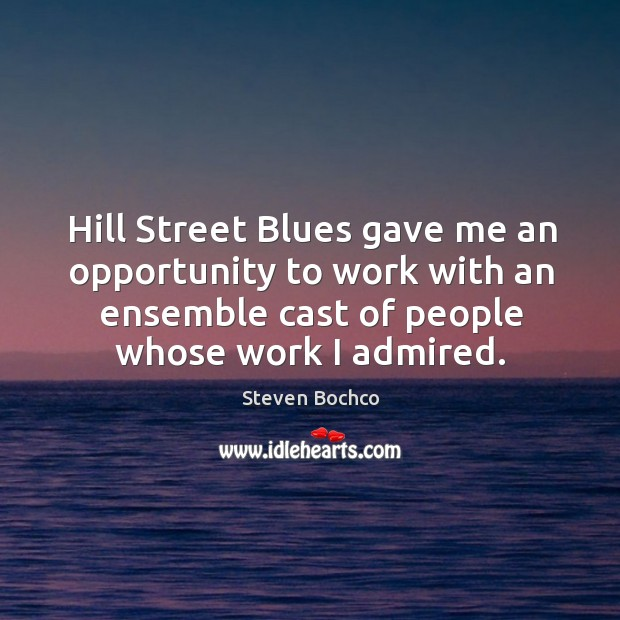 Hill street blues gave me an opportunity to work with an ensemble cast of people whose work I admired. Image