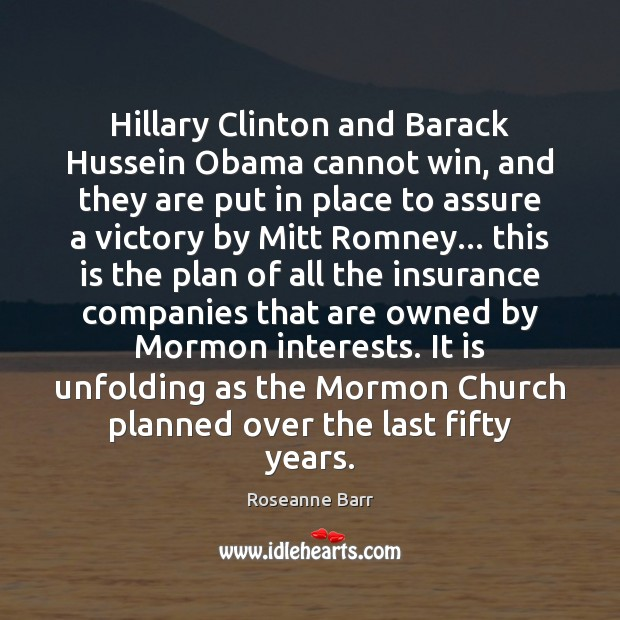 Hillary Clinton and Barack Hussein Obama cannot win, and they are put Roseanne Barr Picture Quote