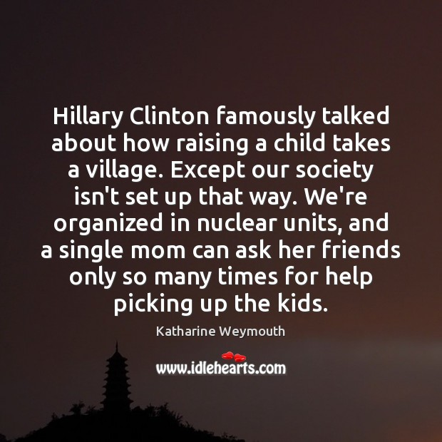 Image, Hillary Clinton famously talked about how raising a child takes a village.