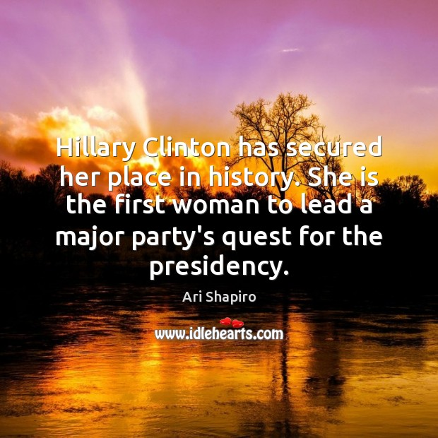 Image, Hillary Clinton has secured her place in history. She is the first