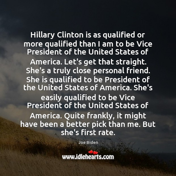 Hillary Clinton is as qualified or more qualified than I am to Image