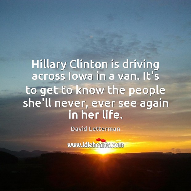 Hillary Clinton is driving across Iowa in a van. It's to get Image