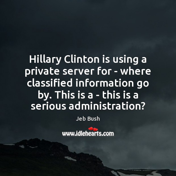 Hillary Clinton is using a private server for – where classified information Image