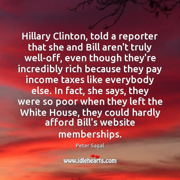 Hillary Clinton, told a reporter that she and Bill aren't truly well-off, Image