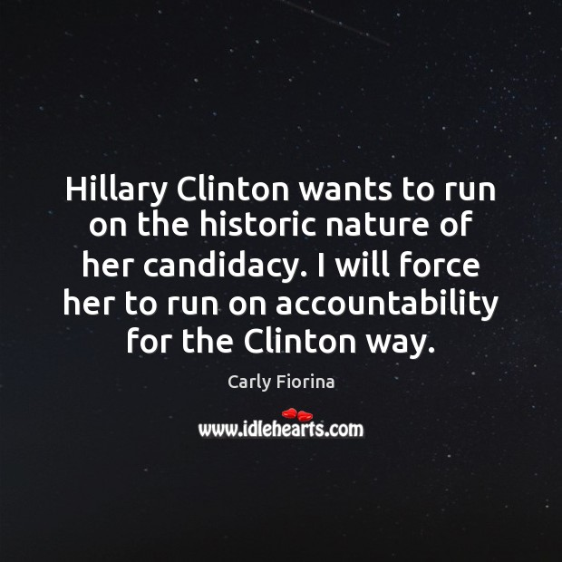 Hillary Clinton wants to run on the historic nature of her candidacy. Carly Fiorina Picture Quote