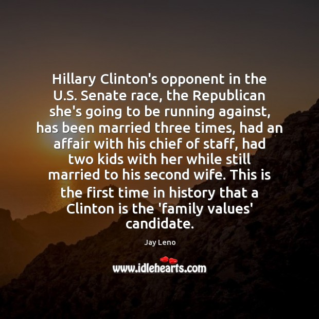Hillary Clinton's opponent in the U.S. Senate race, the Republican she's Jay Leno Picture Quote