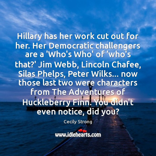 Hillary has her work cut out for her. Her Democratic challengers are Image