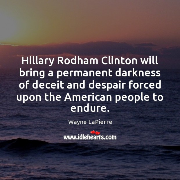 Hillary Rodham Clinton will bring a permanent darkness of deceit and despair Image