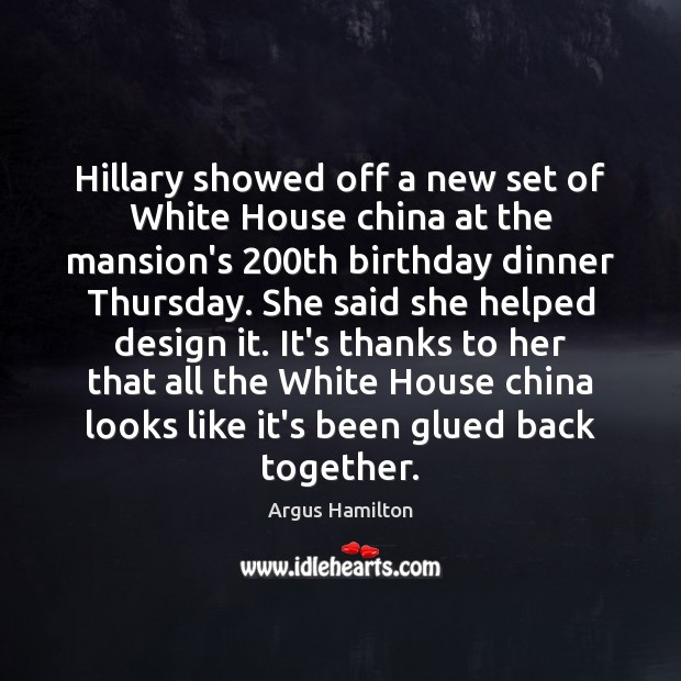 Hillary showed off a new set of White House china at the Argus Hamilton Picture Quote