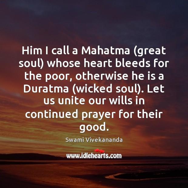 Him I call a Mahatma (great soul) whose heart bleeds for the Image