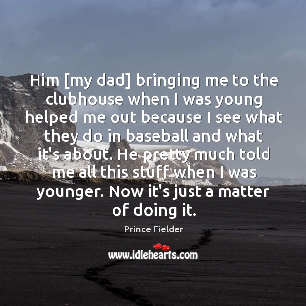 Him [my dad] bringing me to the clubhouse when I was young Image