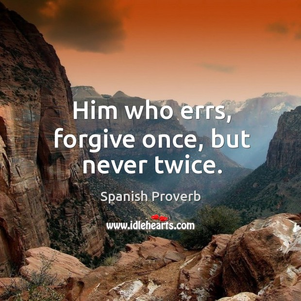 Him who errs, forgive once, but never twice. Spanish Proverbs Image