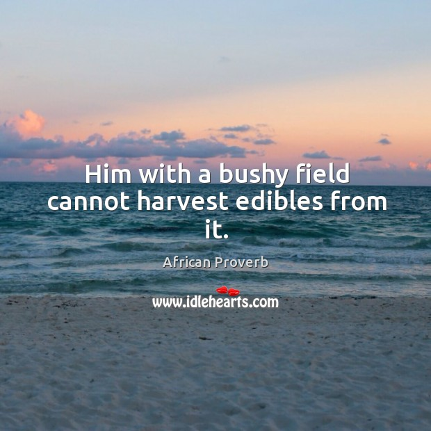Image, Him with a bushy field cannot harvest edibles from it.