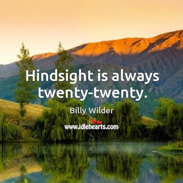 Hindsight is always twenty-twenty. Image