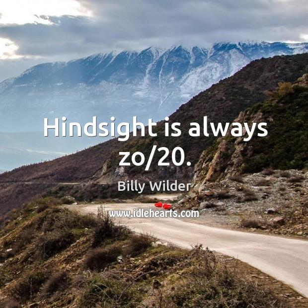 Hindsight is always zo/20. Image