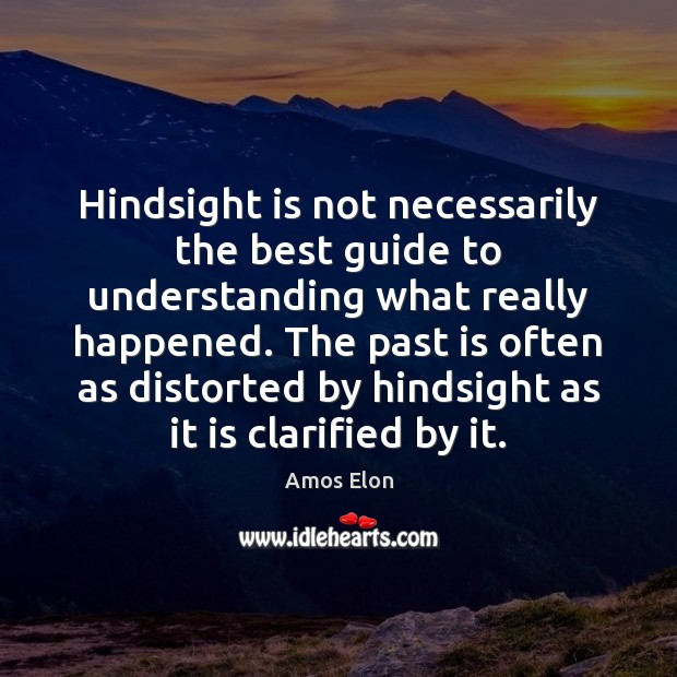 Image, Hindsight is not necessarily the best guide to understanding what really happened.