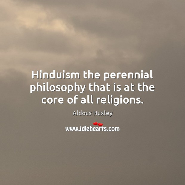 Hinduism the perennial philosophy that is at the core of all religions. Image