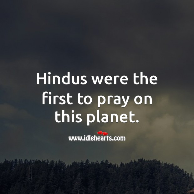 Hindus were the first to pray on this planet. Prayer Quotes Image