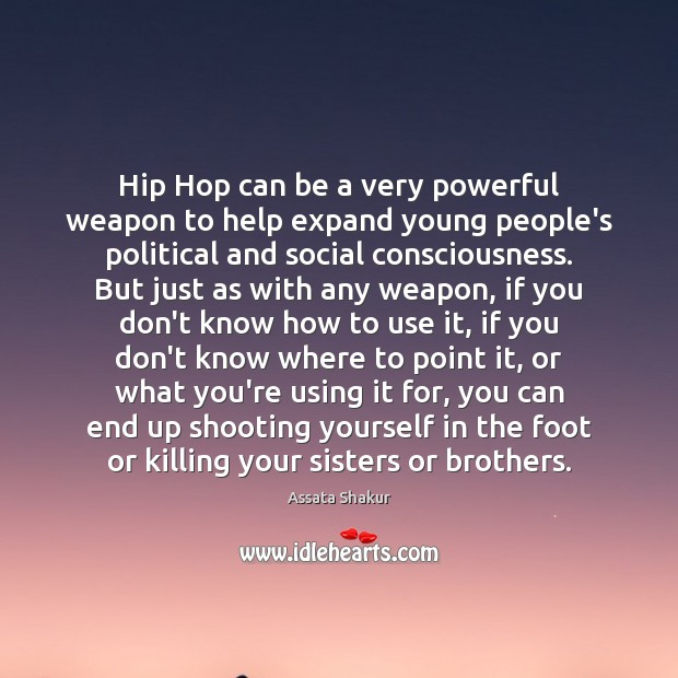 Hip Hop can be a very powerful weapon to help expand young Assata Shakur Picture Quote