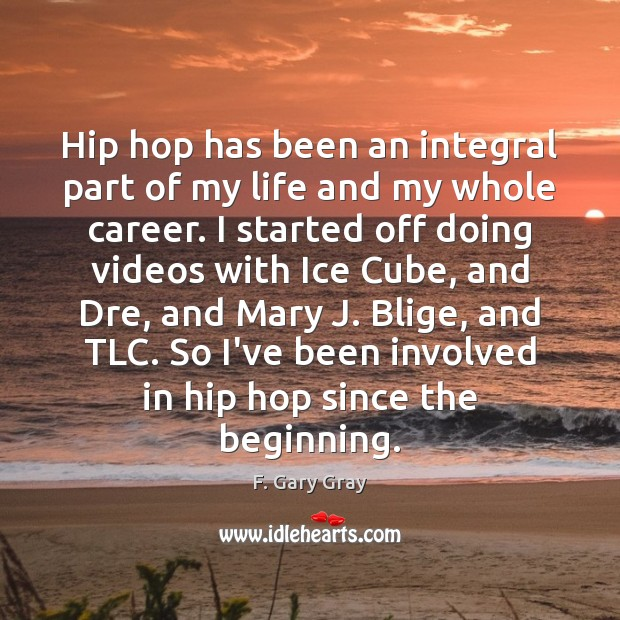 Hip hop has been an integral part of my life and my Image