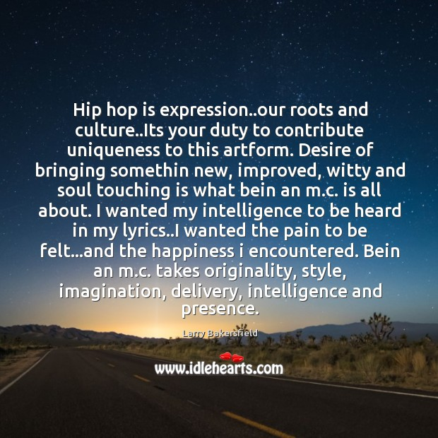 Hip hop is expression..our roots and culture..Its your duty to Image