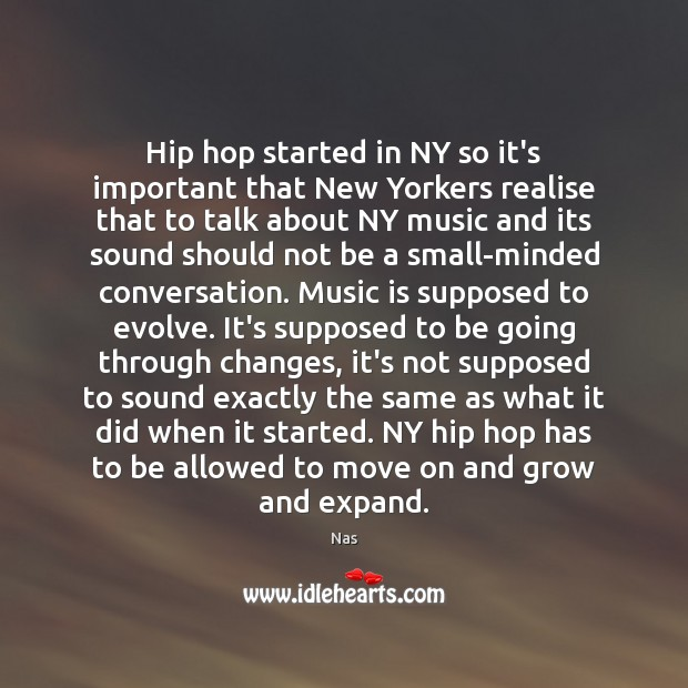 Hip hop started in NY so it's important that New Yorkers realise Nas Picture Quote