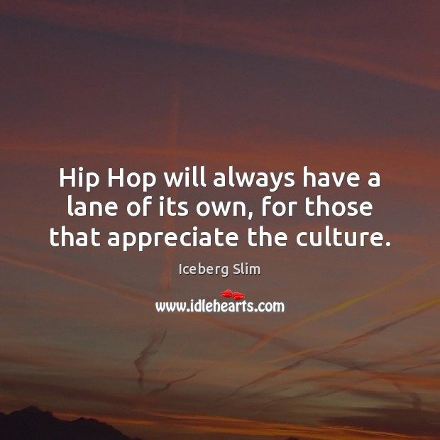 Hip Hop will always have a lane of its own, for those that appreciate the culture. Image